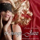 Lounge & Jazz /erotic selection/ the 40 best songs to make love /