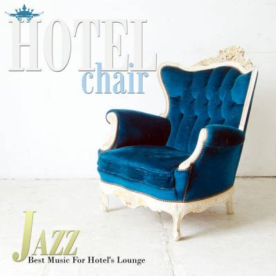 Hotel Chair Jazz: Best Music For Hotels Lounge