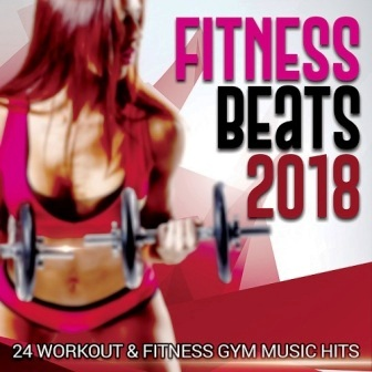 Fitness Beats 2018 [24 Workout and Fitness Gym Music Hits]