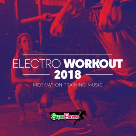Electro Workout 2018 [Motivation Training Music]
