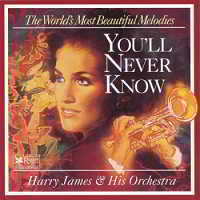 Harry James His Orchestra - You'll Never Know