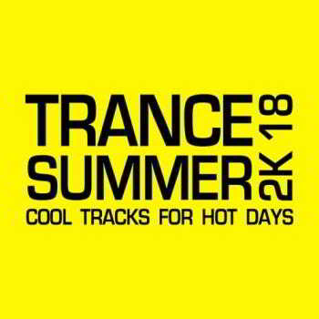 Trance Summer 2K18 (Cool Tracks for Hot Days)