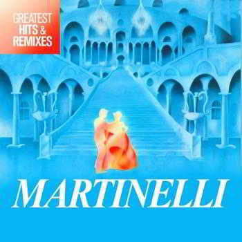 Martinelli - Greatest Hits Remixes