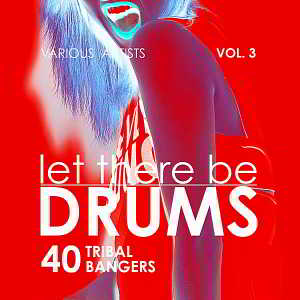 Let There Be Drums Vol.3 [40 Tribal Bangers] (2018) торрент
