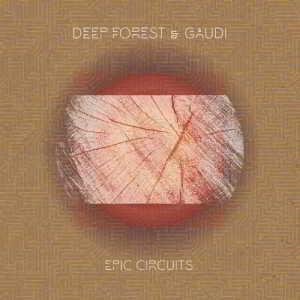 Deep Forest, Gaudi - Epic Circuits (2018) торрент