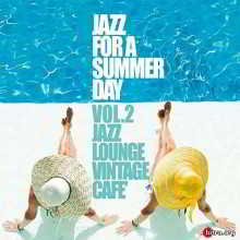 Jazz For A Summer Day Vol. 2 (Jazz Lounge Vintage Cafe)