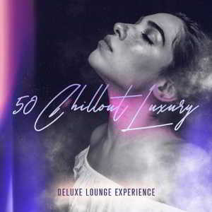 50 Chillout Luxury (Deluxe Lounge Experience)