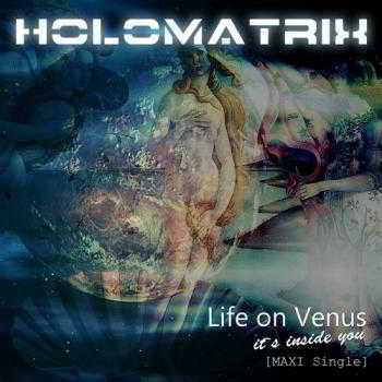 Holomatrix - Life on Venus (Maxi Single)