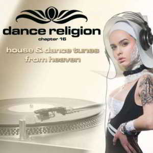 Dance Religion 16 (House and Dance Tunes from Heaven)