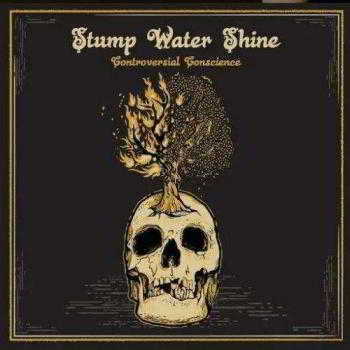 Stump Water Shine - Controversial Conscience (2018) торрент