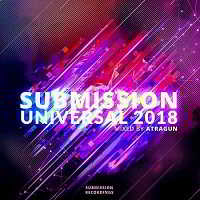 Submission Universal 2018 [Mixed by Atragun]