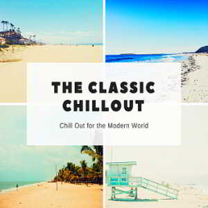 The Classic Chillout: Chill Out For The Modern World