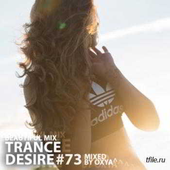 Trance Desire Volume 73 (Mixed by Oxya^)