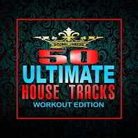 50 Ultimate House Tracks: Workout Edition