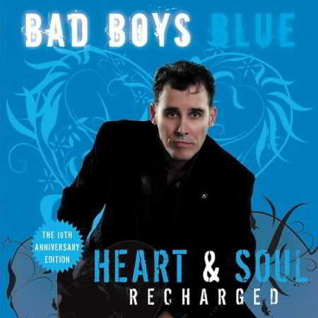 Bad Boys Blue - Heart and Soul [Recharged]