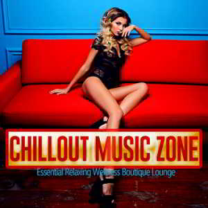Chillout Music Zone [Essential Relaxing Wellness Boutique Lounge]