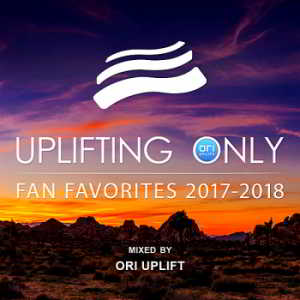 Uplifting Only: Fan Favorites 2017-2018 [Mixed by Ori Uplift]