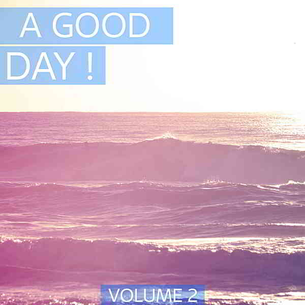 A Good Day Vol.2 [Perfect Deep House & House Tunes. Enjoy Your Day.]