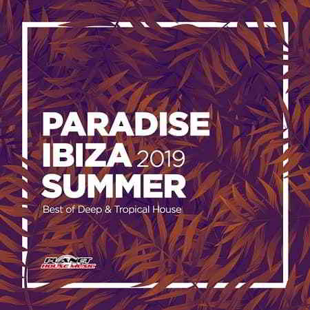 Paradise Ibiza Summer 2019: Best Of Deep and Tropical House