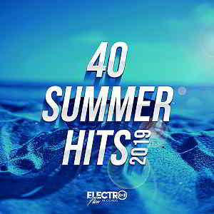 40 Summer Hits 2019 [Electro Flow Records]