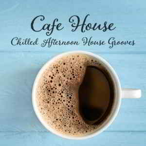 Cafe House: Chilled Afternoon House Grooves