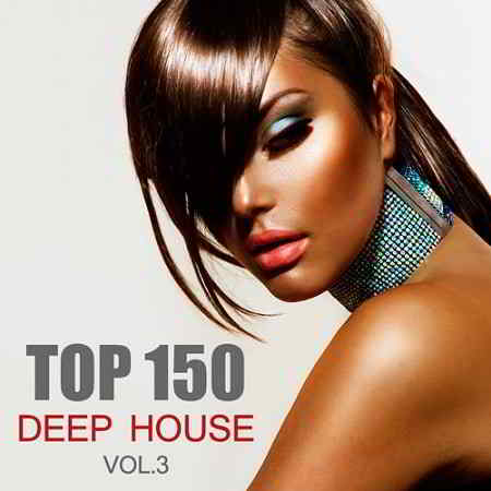 Top 150 Deep House Vol.3