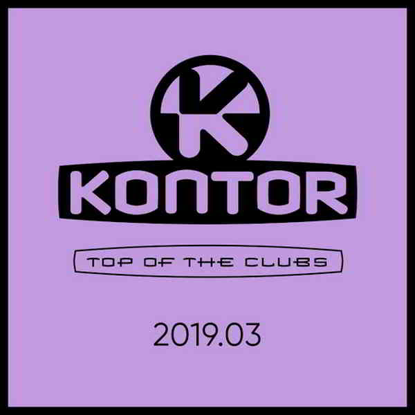 Kontor Top Of The Clubs 2019.03 (2019) торрент