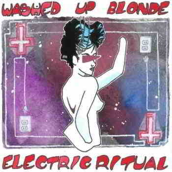 Washed Up Blonde - Electric Ritual (EP) 11.09