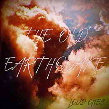 The Old Earthquake - Loud Ones