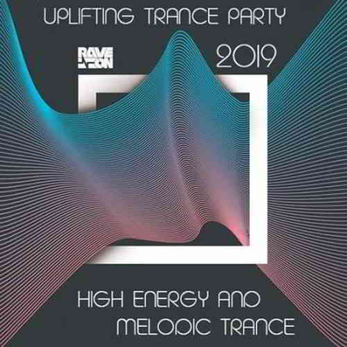 High Energy Melodic Trance: Uplifting Trance Party 2019
