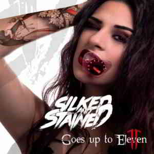 Silked & Stained - Goes Up to Eleven (2019) торрент