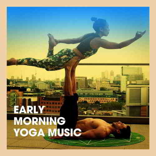 Meister der Entspannung und Meditation - Early Morning Yoga Music (2019) торрент