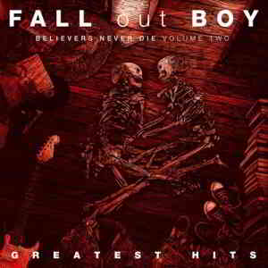 Fall Out Boy - Believers Never Die (Volume Two) (2019) торрент