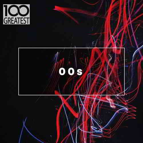 100 Greatest 00s: The Best Songs from the Decade