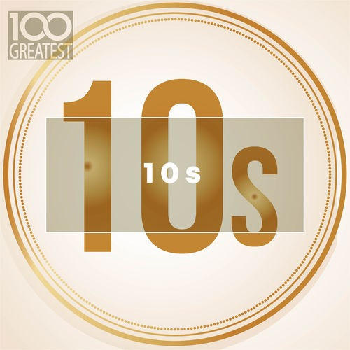 100 Greatest 10s: The Best Songs of Last Decade