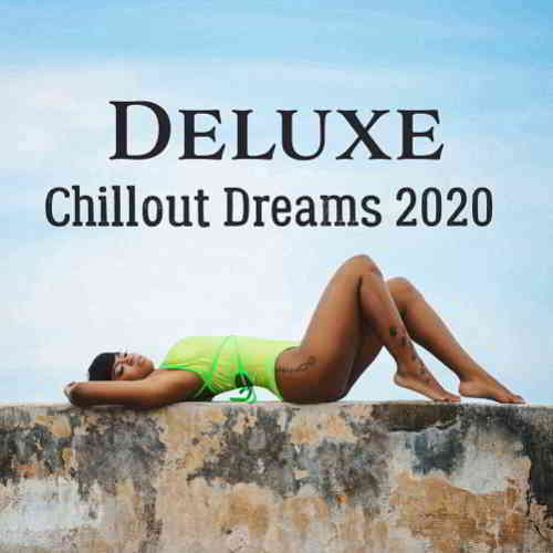 Deluxe Chillout Dreams (2020) торрент