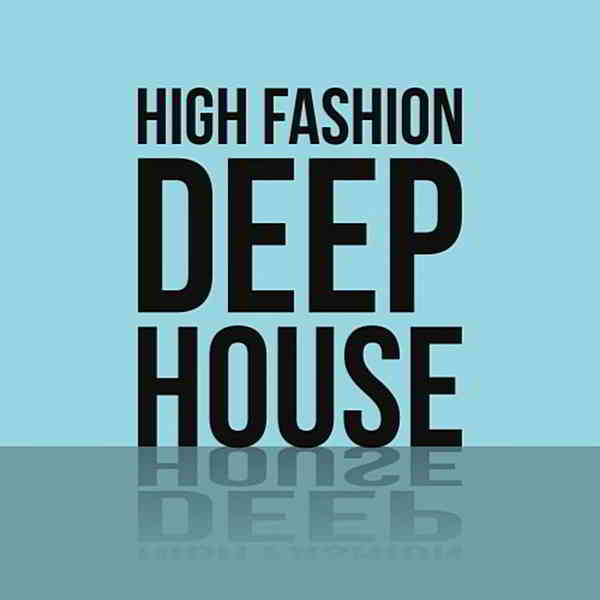 High Fashion Deep House (2020) торрент