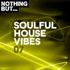 Nothing But... Soulful House Vibes Vol. 07 (2020) торрент