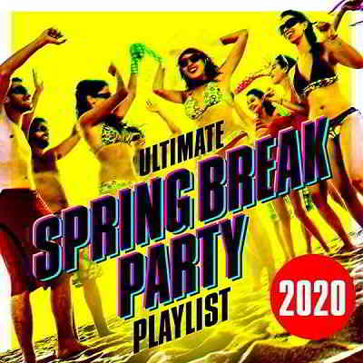 Ultimate Spring Break Party Playlist 2020 (2020) торрент
