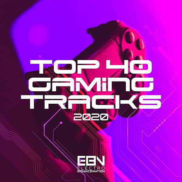 Top 40 Gaming Tracks 2020 [Electro Bounce Nation]