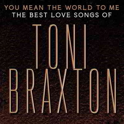 Toni Braxton - You Mean the World to Me: The Best Love Songs