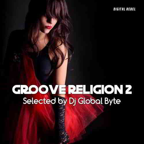 Groove Religion 2 [Selected by Dj Global Byte] (2020) торрент