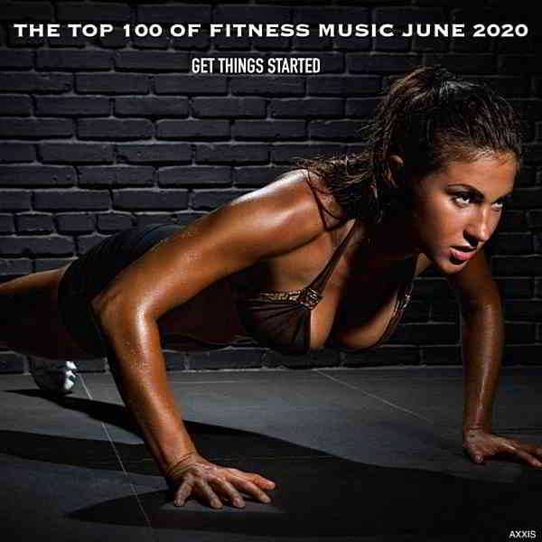 The Top 100 Of Fitness Music June 2020 Get Things Started (2020) торрент
