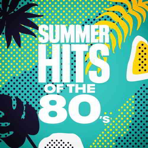 Summer Hits of the 80's (2020) торрент
