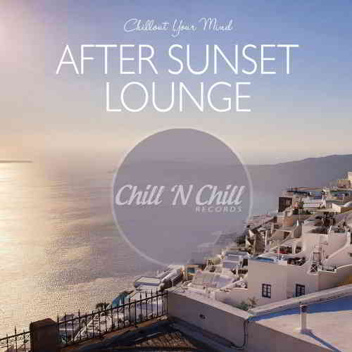 After Sunset Lounge: Chillout Your Mind (2020) торрент