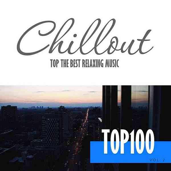 Chillout Top 100: The Best Relaxing Music Vol. 2