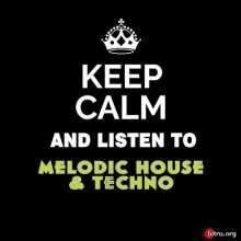 Keep Calm and Listen To Melodic House and Techno (2020) торрент