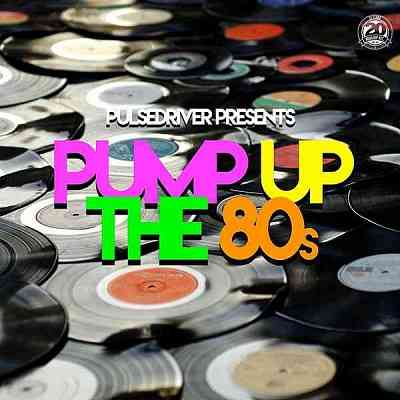 Pulsedriver Presents: Pump Up The 80s (2020) торрент