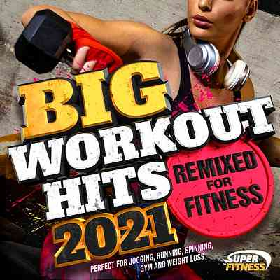 Big Workout Hits 2021: Remixed For Fitness (2020) торрент