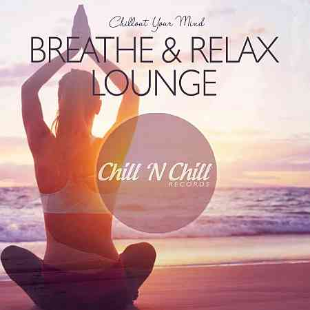 Breathe & Relax Lounge: Chillout Your Mind